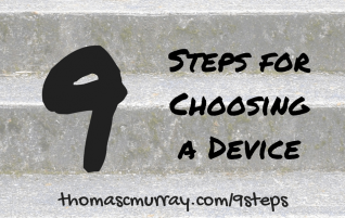 9 Steps To Choosing A Device | Tom Murray