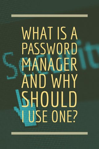What is a password manager and why should I use one?