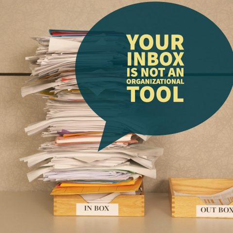 Managing your email effectively - your inbox is not an organizational tool