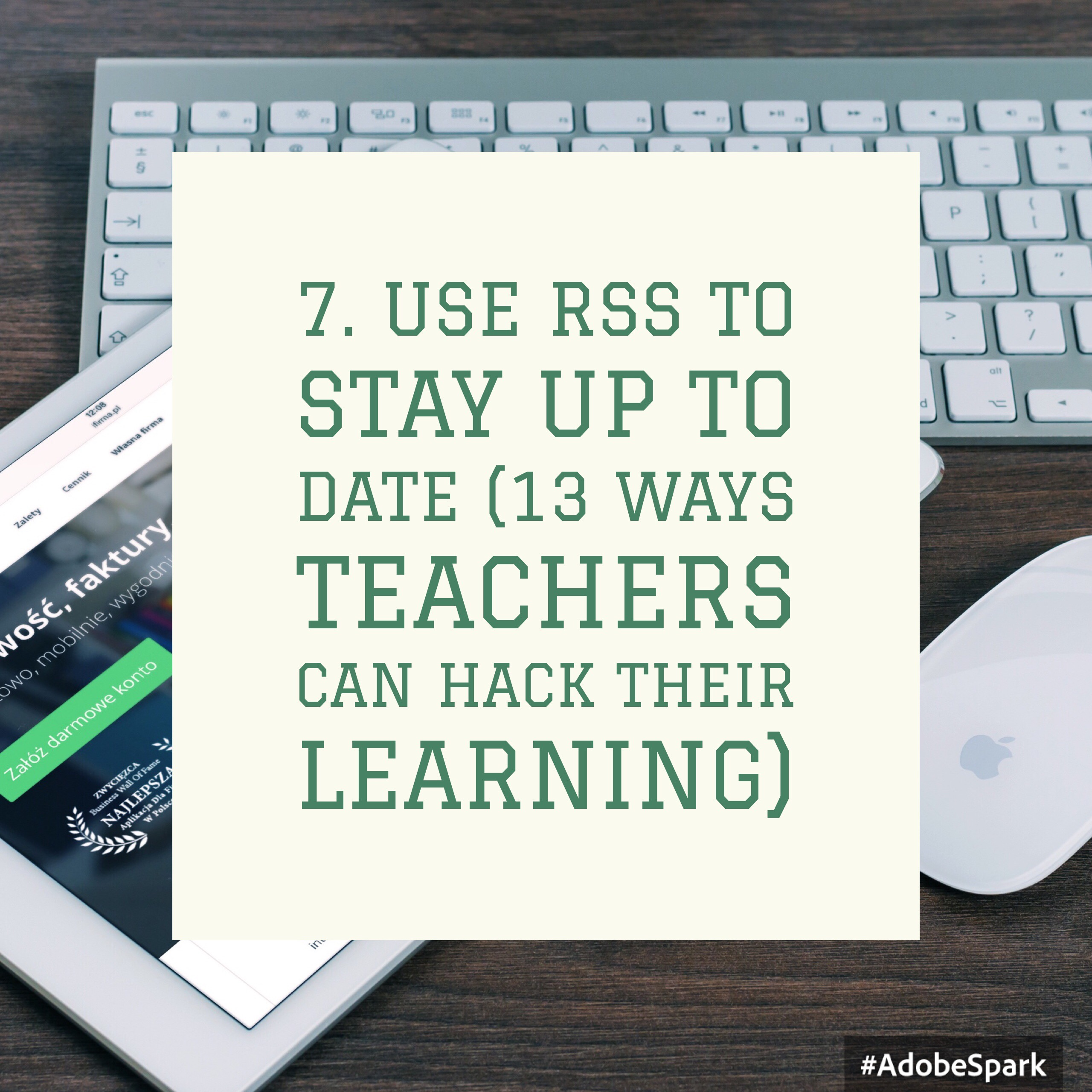 7. Use RSS to stay up to date (13 Ways Teachers Can Hack Their Learning)