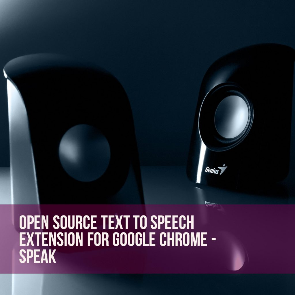 Open source text to speech extension for Google Chrome - Speak